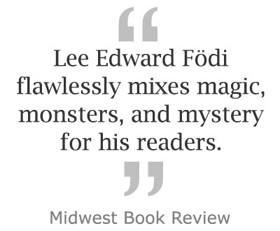 """Lee Edward Fodi flawlessly mixes magic, monsters, and mystery for his readers."" ~ Midwest Book Review"